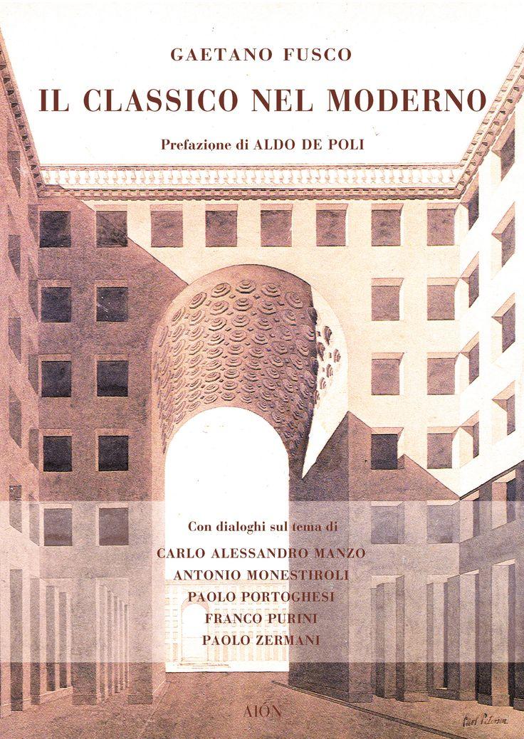 GAETANO FUSCO IL CLASSICO NEL MODERNO Introduction by Aldo De Poli. With interviews to: C.A. Manzo, A. Monestiroli, Paolo Portoghesi, Franco Purini, Paolo Zermani size 17x24 cm - pages: 240 ISBN 978-88-88149-45-5