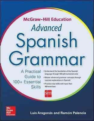 What you need to know to master advanced Spanish grammar McGraw-Hill Education: Advanced Spanish Grammar guides you through this often-difficult subject, clearly explaining complex grammar ideas and g