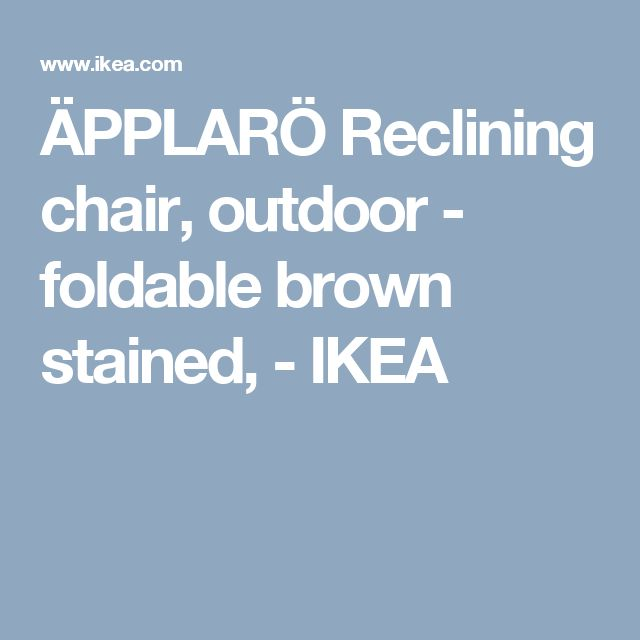 ÄPPLARÖ Reclining chair, outdoor - foldable brown stained,    - IKEA