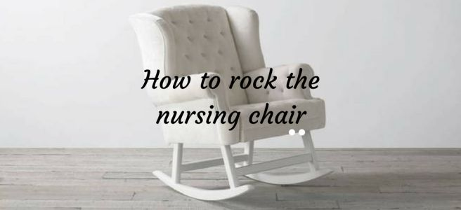 How to rock a nursing chair