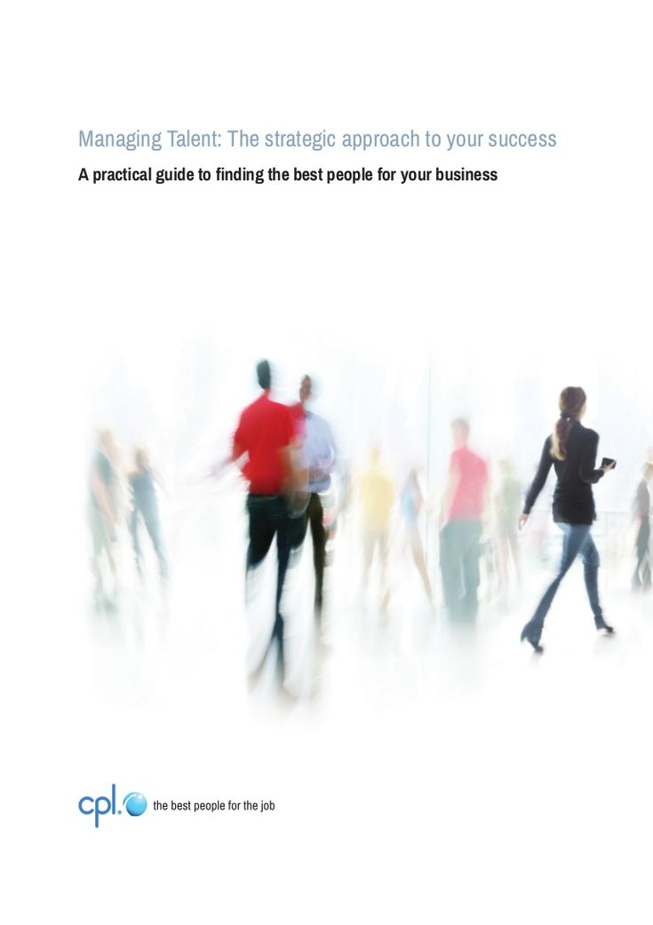 Managing Talent: The strategic approach to your success A practical guide to finding the best people for your business