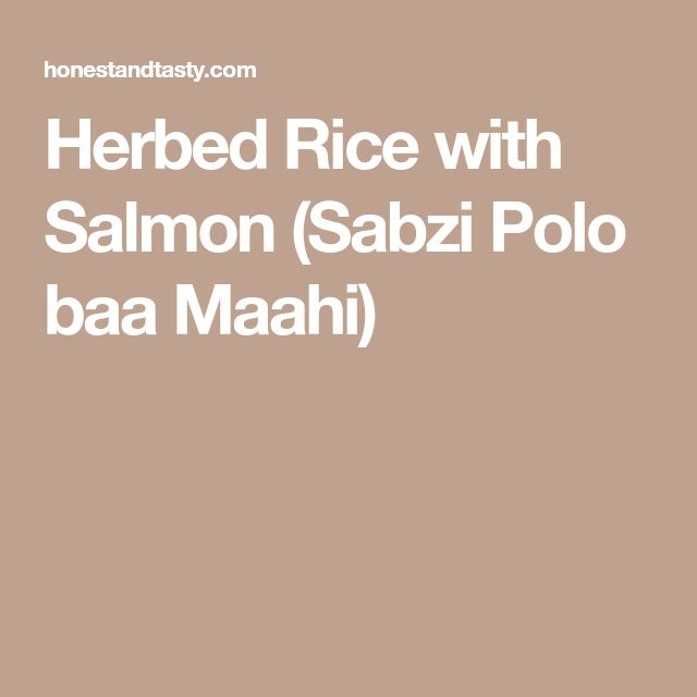 Herbed Rice with Salmon (Sabzi Polo baa Maahi)