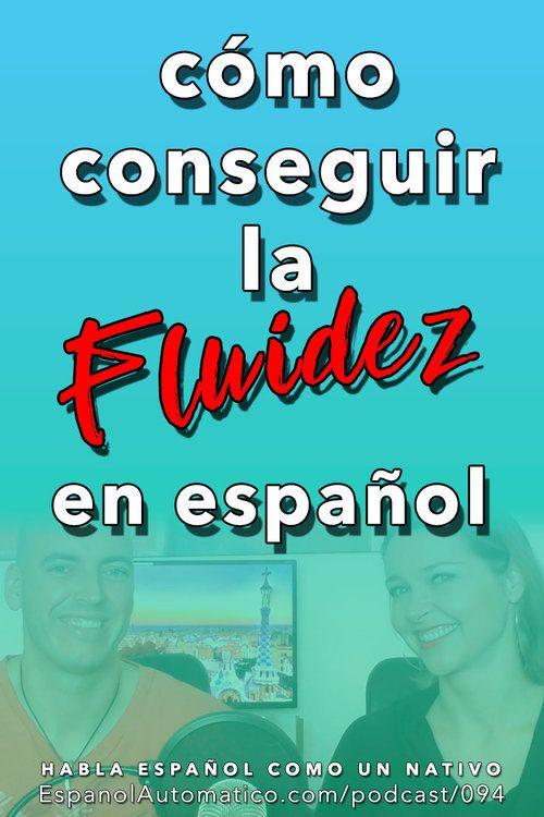 094 ¿Qué significa fluidez en español y cómo conseguirla? | Oral ...