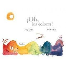 ¡Oh, los colores! Editorial Kalandraka 14€