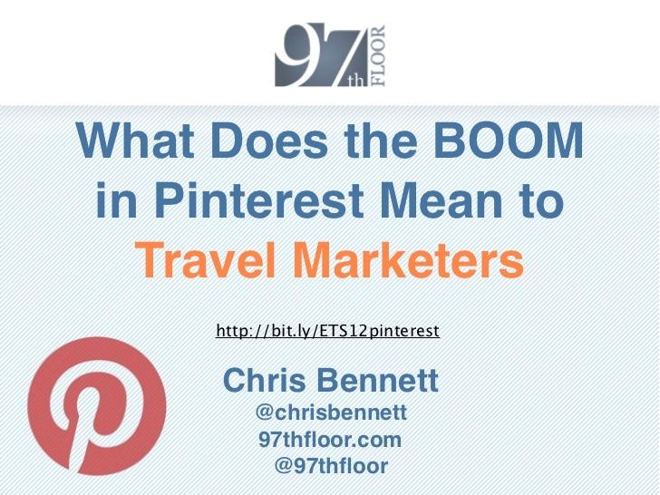 chris-bennett-97th-floor-etourism-summit-2012-pinterest-for-travel-marketers by 97th Floor via Slideshare