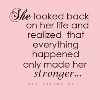 She looked back on her life and realized that everything happened only made her stronger.