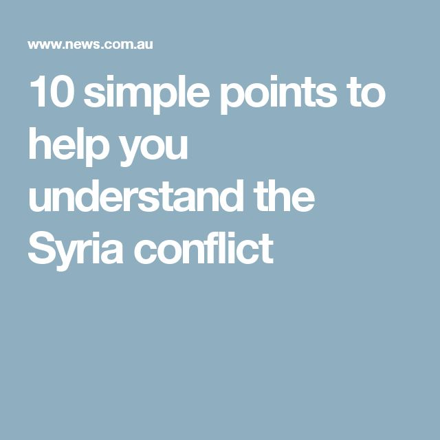 10 simple points to help you understand the Syria conflict
