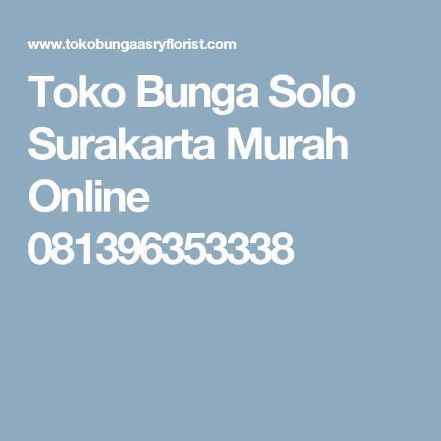 Toko Bunga Solo Surakarta Murah Online 081396353338