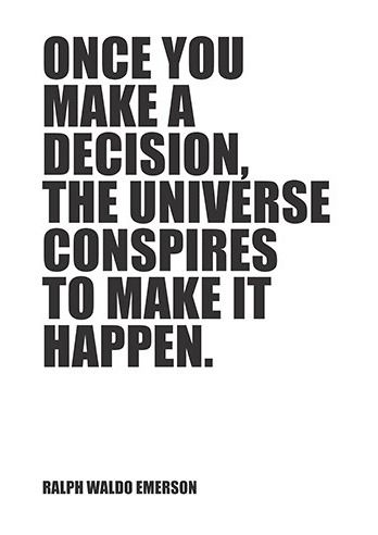 """""""Once you make a decision, the universe conspires to make it happen."""" -Ralph Waldo Emerson"""