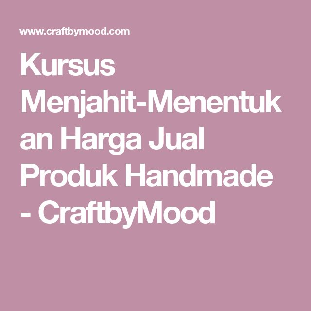 Kursus Menjahit-Menentukan Harga Jual Produk Handmade - CraftbyMood
