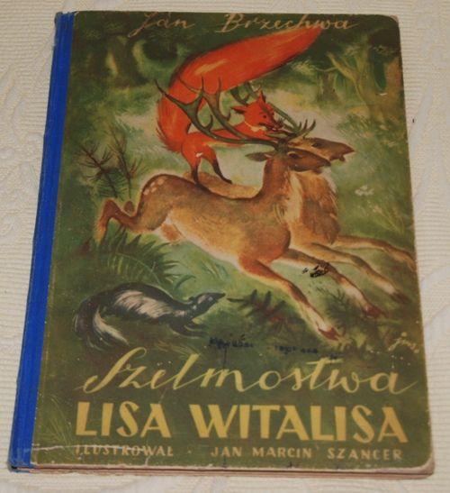 Szelmostwa Lisa Witalisa autor: Jan Brzechwa ilustracje: Jan Marcin Szancer wydanie: Wydawnictwo Eugeniusza Kuthana, 1948