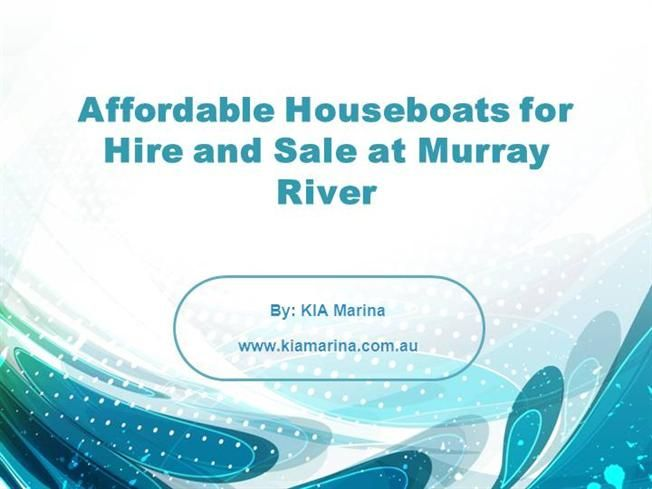 We have a huge range of affordable Houseboats for hire and sale. We have well maintained and modern houseboats on Murray River at best price that fits in budget. Visit: http://www.kiamarina.com.au