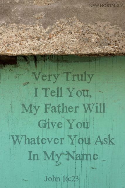 John 16:23-24 Ask and you will receive