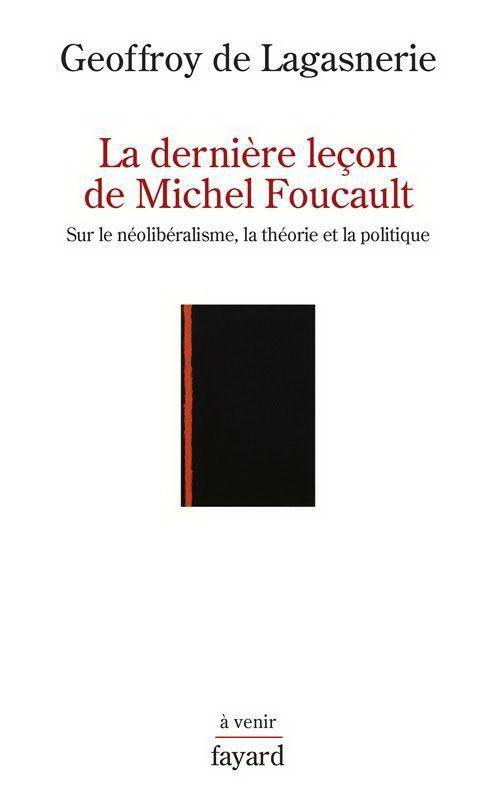 """Geoffroy de Lagasnerie, """"La derniere leçon de Michel Foucault : Sur le néolibéralisme, la théorie et la..."""