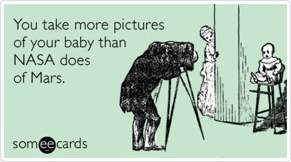 You take more pictures of your baby than NASA does of Mars.