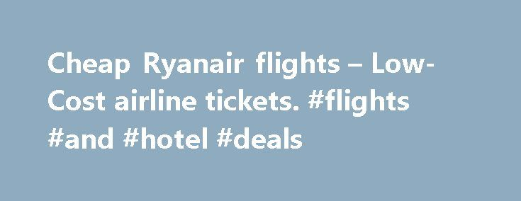 Cheap Ryanair flights – Low-Cost airline tickets. #flights #and #hotel #deals http://travel.nef2.com/cheap-ryanair-flights-low-cost-airline-tickets-flights-and-hotel-deals/  #cheap flight ticket # Cheap Ryanair flight tickets Airline tickets with Ryanair Ryanair Flights The low cost Irish airline Ryanair is one of the largest low cost airlines in Europe. In this airline information guide you can see: IATA code and ICAO code of Ryanair, information relating to baggage and flight ticket…