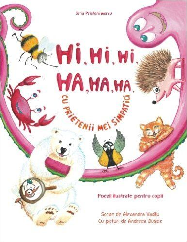 Hi, hi, hi, ha, ha, ha cu prietenii mei simpatici: Poezii ilustrate pentru copii (Prieteni Mereu) (Volume 1) (Romanian Edition): Alexandra Vasiliu, Andreea Dumez Illustrated Romanian Children's Book