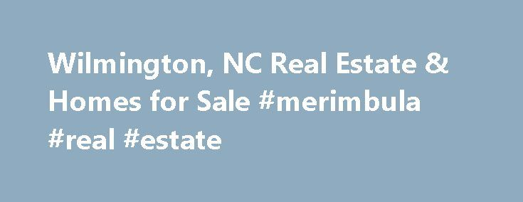 Wilmington, NC Real Estate & Homes for Sale #merimbula #real #estate http://real-estate.remmont.com/wilmington-nc-real-estate-homes-for-sale-merimbula-real-estate/  #wilmington nc real estate # Wilmington, NC Real Estate and Homes for Sale Wilmington, North Carolina is located in New Hanover County. Wilmington is an urban community with a population of 116,335. The median household income is $44,703. In Wilmington, 39% of residents are married, and families with children reside in 22% of the…