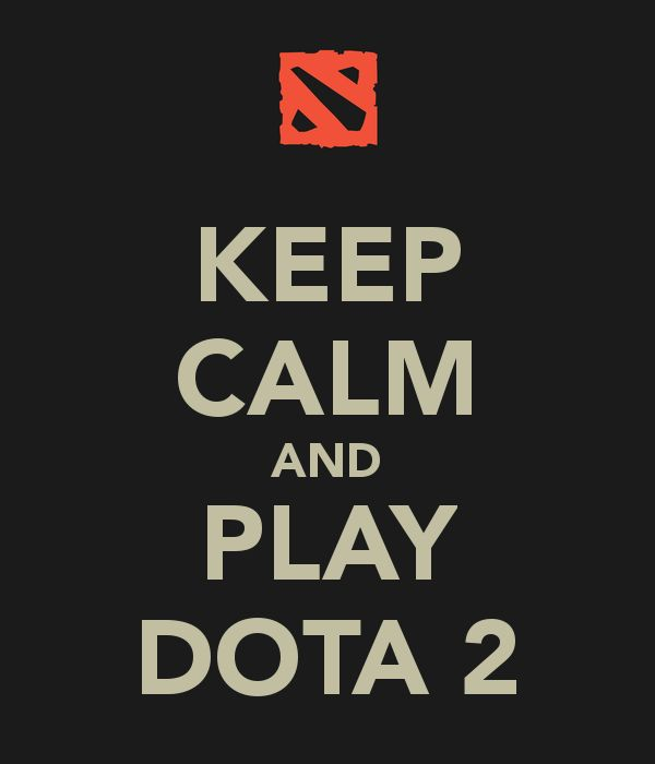 KEEP CALM AND PLAY DOTA 2