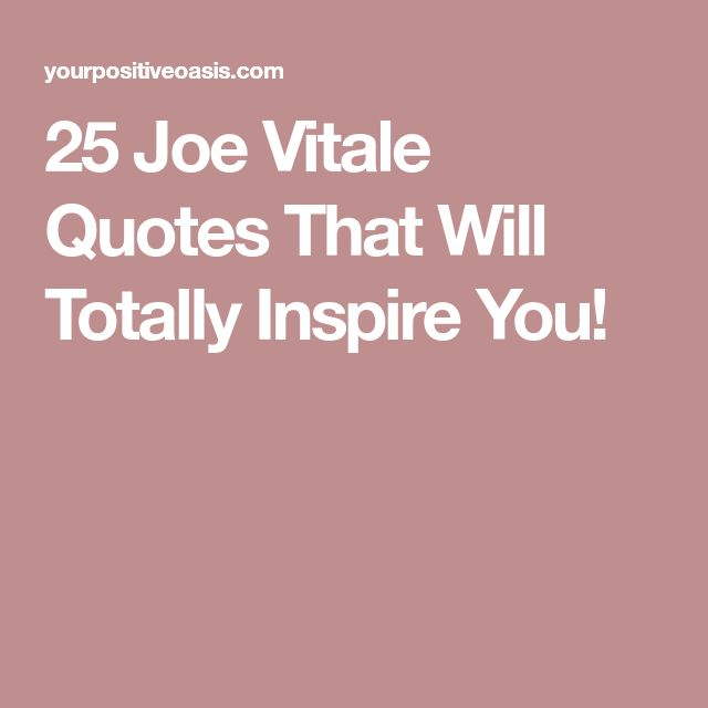25 Joe Vitale Quotes That Will Totally Inspire You! #joevitale #thesecret #lawofattraction #quotes #inspirational