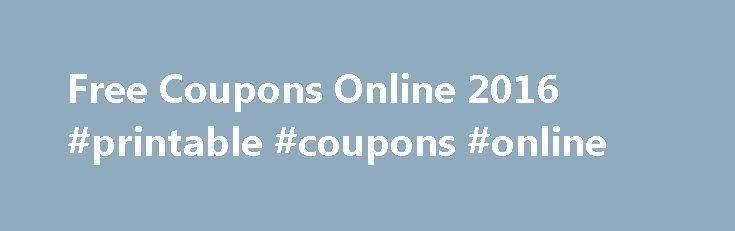 Free Coupons Online 2016 #printable #coupons #online http://coupons.remmont.com/free-coupons-online-2016-printable-coupons-online/  #online free printable coupons # Discount coupons (in the most general sense) are tickets or documents that can be switched for a rebate when buying a product or any service. Usually manufacturers or retailers of goods and services issue coupons as a part of sales promotion. Also, such coupons can be targeted only to local markets where the price competition is…