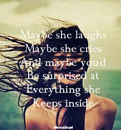 Maybe she laughs, maybe she cries. And maybe you'd be surprised at everything she keeps inside.