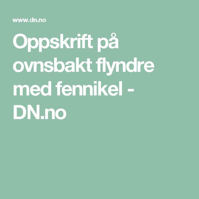 Oppskrift på ovnsbakt flyndre med fennikel - DN.no