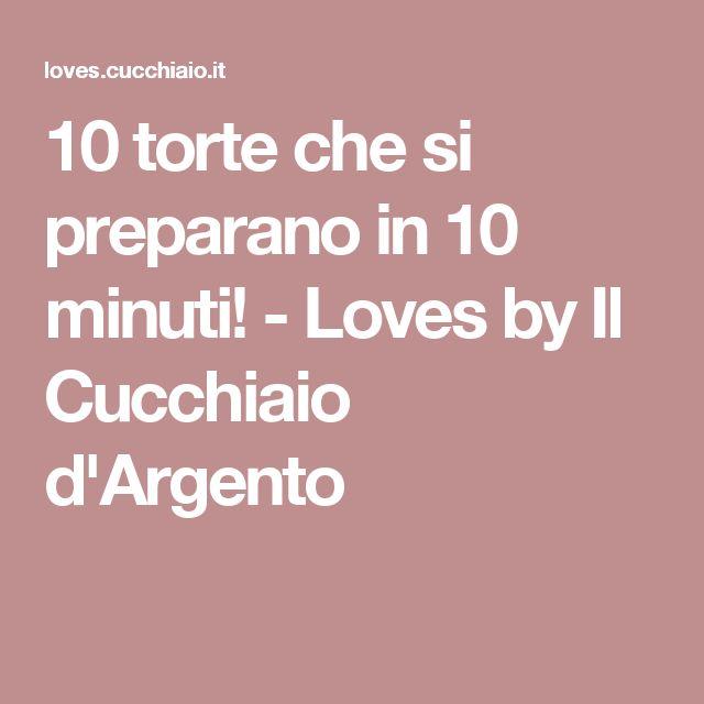 10 torte che si preparano in 10 minuti! - Loves by Il Cucchiaio d'Argento
