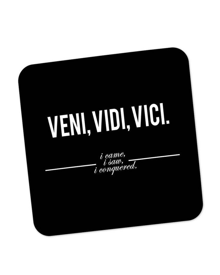 Veni, Vidi , Veci | Motivational Thoughts Coaster