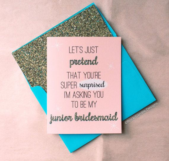 Rock Candie Designs Let's Just Pretend That You're Super Surprised I'm Asking You To Be My Junior Bridesmaid Card for your wedding. Ask your bridesmaids and anyone else you want in your wedding in a cute way.
