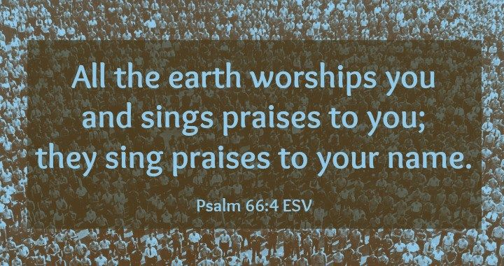 All the Earth Worships You - Psalm 66:4