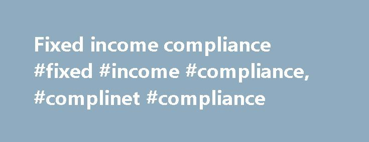Fixed income compliance #fixed #income #compliance, #complinet #compliance http://oklahoma.nef2.com/fixed-income-compliance-fixed-income-compliance-complinet-compliance/  # Head of Fixed Income Compliance An international bank with expanding scope, coverage and reach, is looking for a Head of Fixed Income Compliance. You will be accountable for regulatory compliance oversight of the banks Fixed Income business and will be the primary compliance contact for this business. Your core…