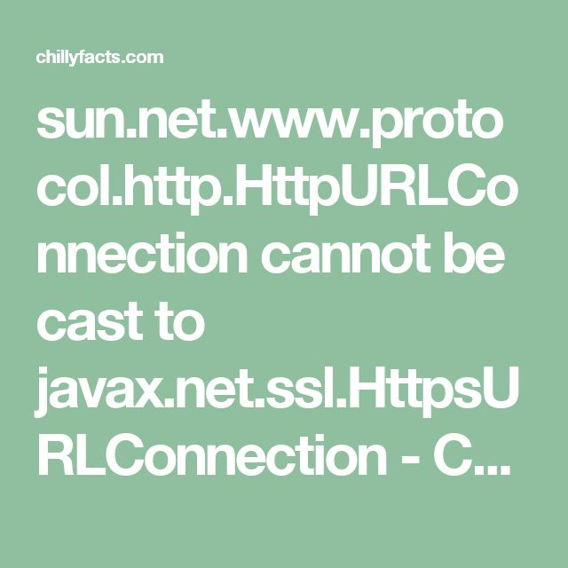 sun.net.www.protocol.http.HttpURLConnection cannot be cast to javax.net.ssl.HttpsURLConnection - ChillyFacts #java #error