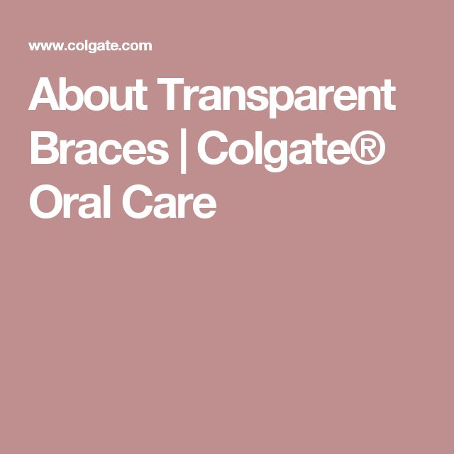 About Transparent Braces | Colgate® Oral Care