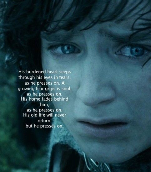 Frodo- he had an enormous burden