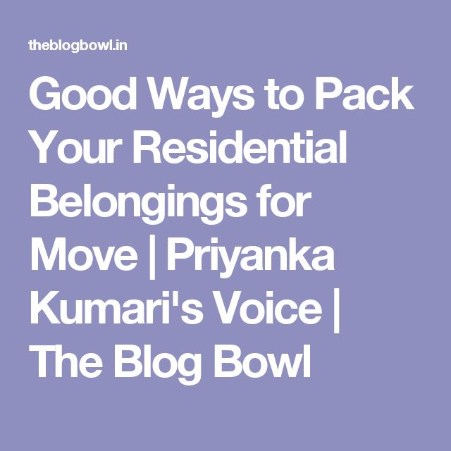 Good Ways to Pack Your Residential Belongings for Move | Priyanka Kumari's Voice | The Blog Bowl