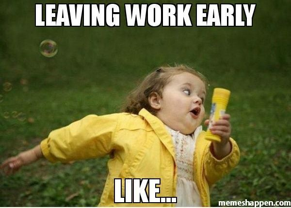 Leaving Work Early Like 186406872062357320 Funny Hump Day Memes New Year Meme Vacation Meme