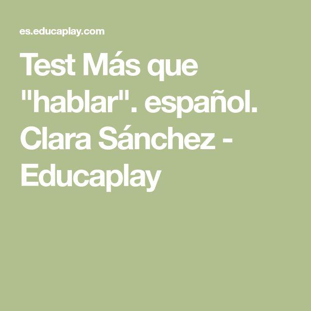 """Test Más que """"hablar"""". español. Clara Sánchez - Educaplay"""
