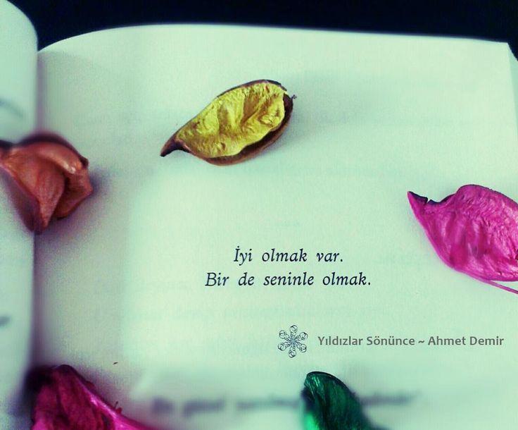 İyi olmak var. Bir de seninle olmak. Yıldızlar Sönünce ~ Ahmet Demir