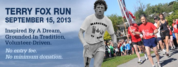 Terry Fox Run - September 15, 2013 Inspired by a Dream, Grounded in Tradition, Volunteer Driven. No Entry Fee. No minimum donation.