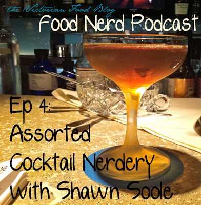 The Food Nerd Podcast Episode 4: Assorted Cocktail Nerdery with Shawn Soole #yyj #yyjfood