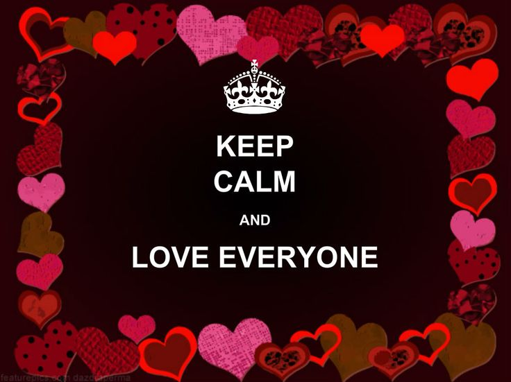 Love Everyone: Keep Calm And Love Everyone
