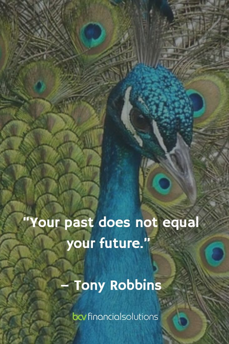 """Your past does not equal your future.""   – Tony Robbins"