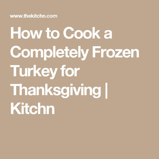 How to Cook a Completely Frozen Turkey for Thanksgiving | Kitchn