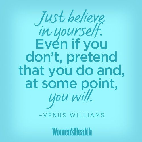 """Just #believe in yourself. Even if you don't, pretend that you do and, at some point, you will."" - Venus Williams. #quotes #tennis #selfesteem #fitness"