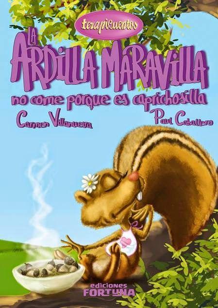"""""""La ardilla Maravilla no come porque es caprichosilla"""" - Carmen Villanueva (Ediciones Fortuna)"""