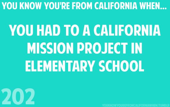 You had to *do a CA Mission project in elementary school.