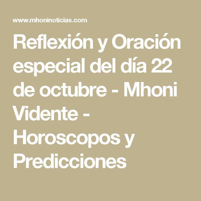 Reflexión y Oración especial del día 22 de octubre - Mhoni Vidente - Horoscopos y Predicciones