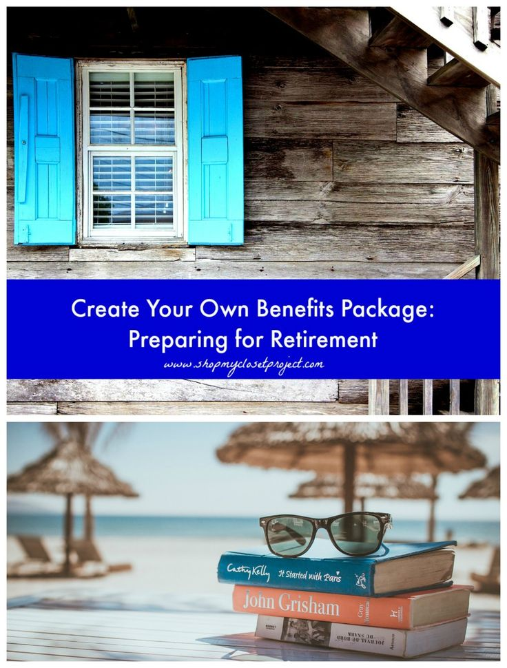 Create Your Own Benefits Package:  Preparing for Retirement
