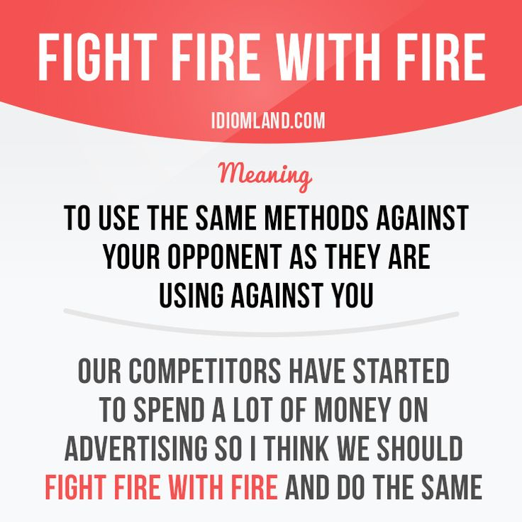 """Fight fire with fire"" means ""to use the same methods against your opponent as they are using against you"".  #idiom #idioms #slang #saying #sayings #phrase #phrases #expression #expressions #english #englishlanguage #learnenglish #studyenglish #language #vocabulary #efl #esl #tesl #tefl #toefl #ielts #toeic #fire"